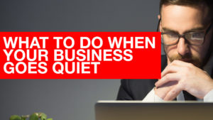 When Business Goes Quiet