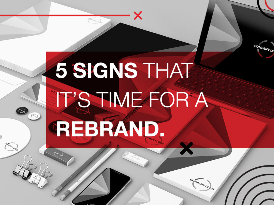 5 Signs that it's time for a rebrand