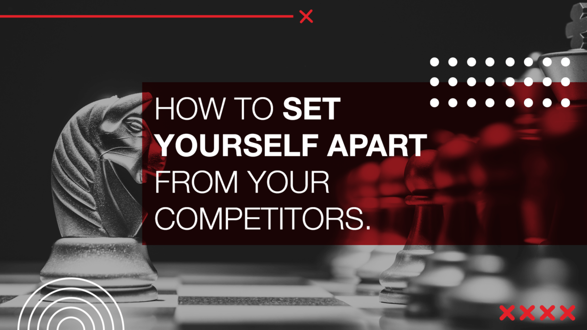 How to set yourself apart from your competitors