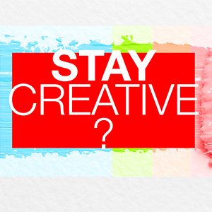 How to stay creative
