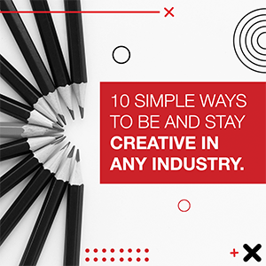 10 Simple Ways to be and stay creative in any Industry
