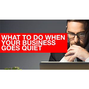 What to do when your business goes quiet
